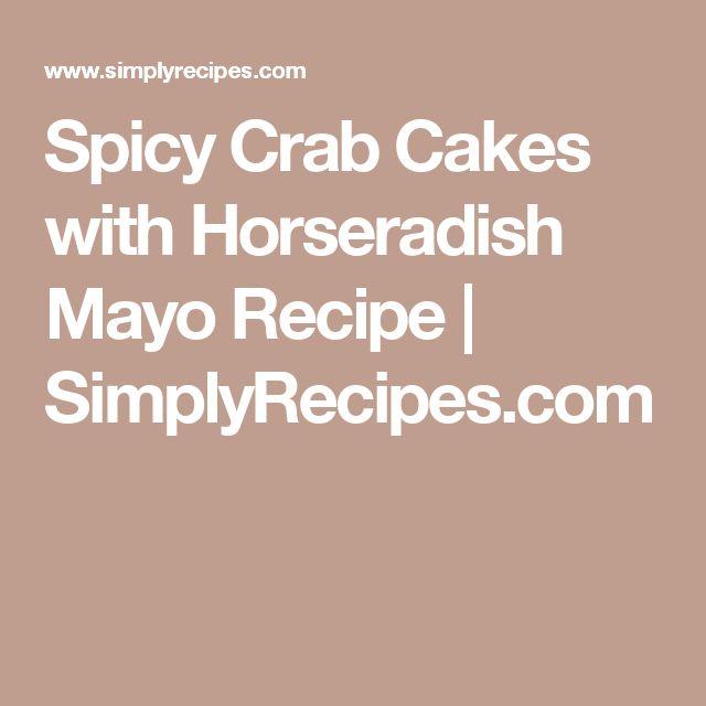 Spicy Crab Cakes with Horseradish Mayo Recipe | SimplyRecipes.com