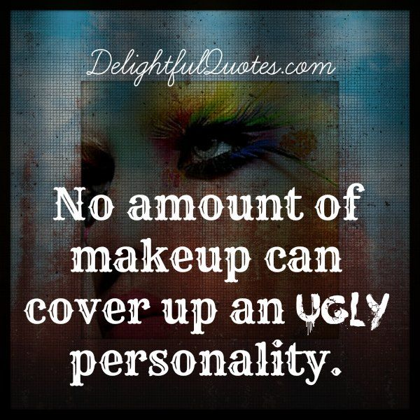 No #amount of #makeup can cover up an #ugly #personality.