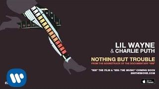 "Lil Wayne & Charlie Puth - Nothing But Trouble [From the Soundtrack of the Documentary ""808""] - YouTube"
