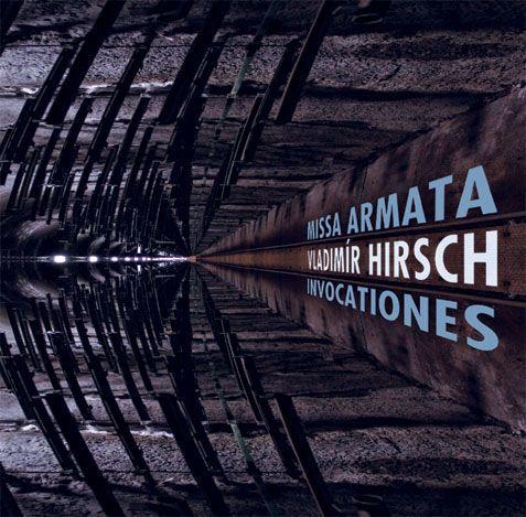 Vladimír Hirsch / Missa Armata . Invocationes (2012)