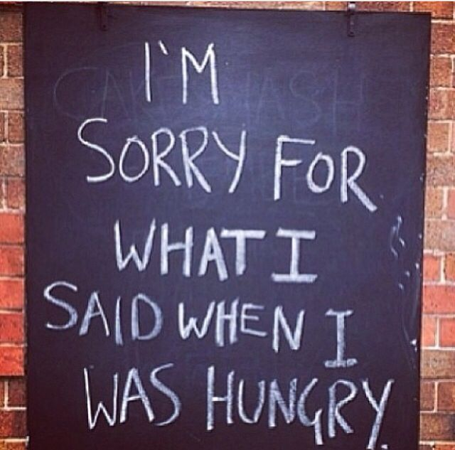 I'm sorry for what I said when I was hungry.: Thoughts, I'M Sorry, Funny Humor, Food, So True, Humor Quotes, Hungry, Health Fit, True Stories