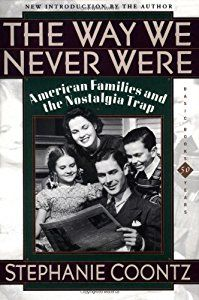 The Way We Never Were: American Families & the Nostalgia Trap (Stephanie Coontz) | New and Used Books from Thrift Books