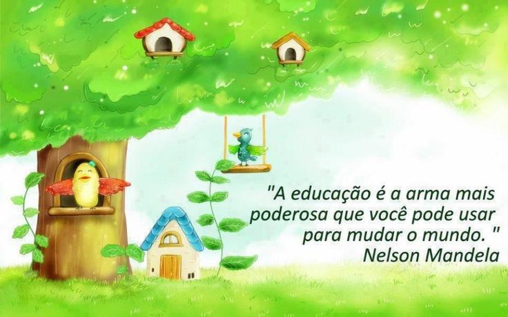''A educação é a arma mais poderosa que você pode usar para mudar o mundo.'' -Nelson Mandela