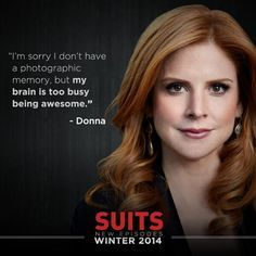 ♔  I'M SORRY I DON'T HAVE A PHOTOGENIC MEMORY, BUT MY BRAIN IS TOO BUSY BEING AWESOME.  DONNA PAULSEN   #SUITS