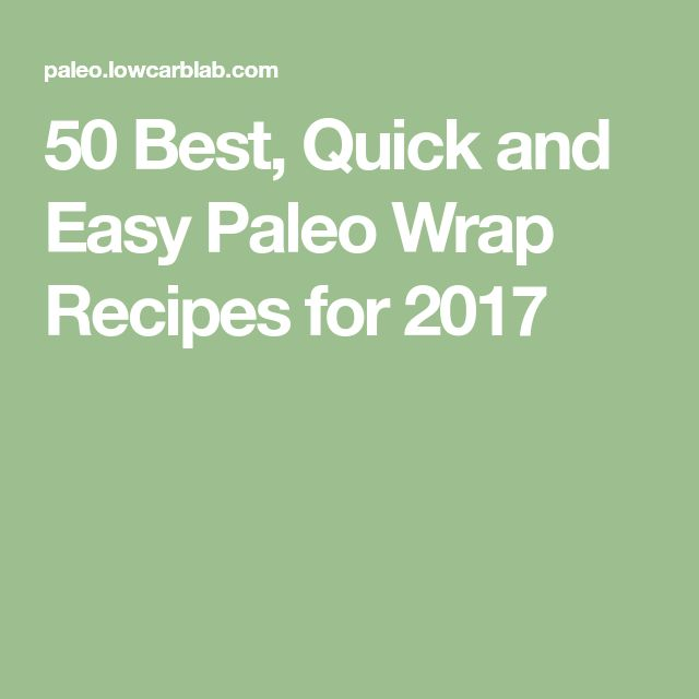 50 Best, Quick and Easy Paleo Wrap Recipes for 2017