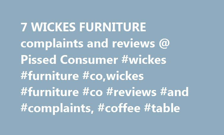 7 WICKES FURNITURE complaints and reviews @ Pissed Consumer #wickes #furniture #co,wickes #furniture #co #reviews #and #complaints, #coffee #table http://furniture.remmont.com/7-wickes-furniture-complaints-and-reviews-pissed-consumer-wickes-furniture-cowickes-furniture-co-reviews-and-complaints-coffee-table-3/  Wickes Furniture Reviews Worst sales experience of my life. They charge a 30% restocking fee for all items sold, even if you haven't picked it up yet. Even if it hasn't arrived to the…