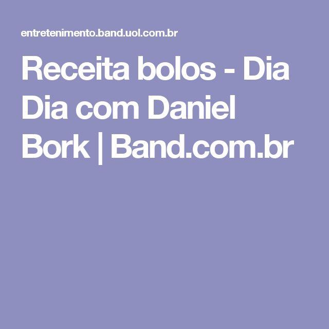 Receita  bolos - Dia Dia com Daniel Bork | Band.com.br