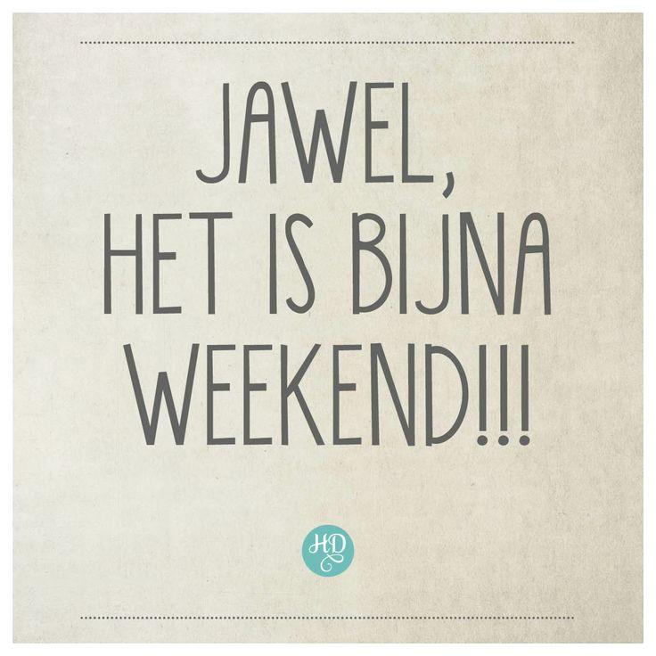 Jawel, het is bijna weekend! :-D