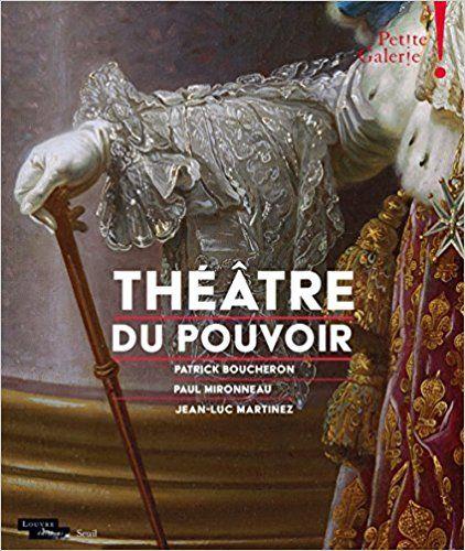 Théâtre du pouvoir - Petite galerie - Patrick Boucheron, Paul Mironneau, Jean-luc Martinez