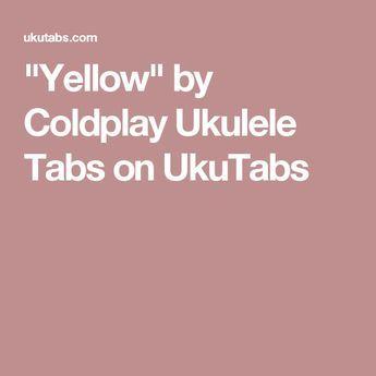 """""""Yellow"""" by Coldplay Ukulele Tabs on UkuTabs"""