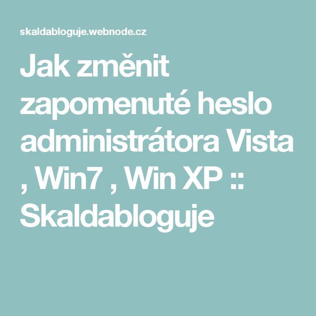 Jak změnit zapomenuté heslo administrátora Vista , Win7 , Win XP :: Skaldabloguje