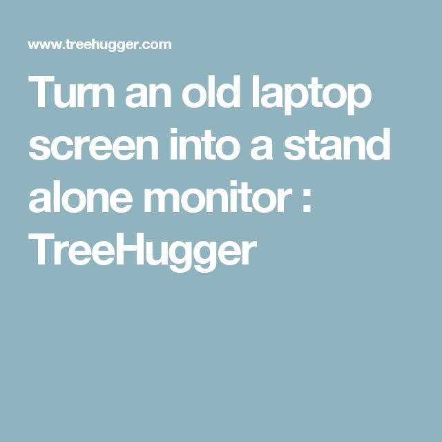 Turn an old laptop screen into a stand alone monitor : TreeHugger