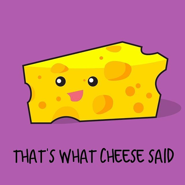 Yes.. well.. that's what cheese said