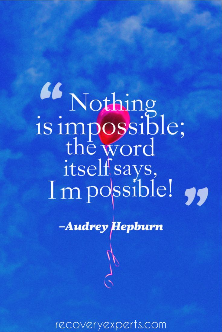 "Motivational Quote: ""Nothing is impossible; the word itself says, 'I'm possible!'"" – Audrey Hepburn  Follow: https://www.pinterest.com/recoveryexpert"