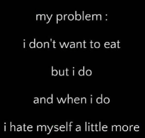 """my problem: i don't want to eat, but i do. and when i do i hate myself a little more. recently my """"friend"""" said """"you know why I'm so skinny? i have a secret, when i eat all the fat I'm supposed to gain goes to you. thats why i eat all the time, and you don't."""" -_-"""