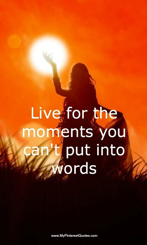 Live for the moments!