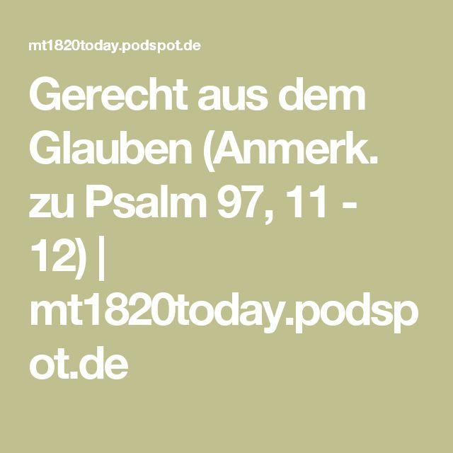 Gerecht aus dem Glauben (Anmerk. zu Psalm 97, 11 - 12) | mt1820today.podspot.de