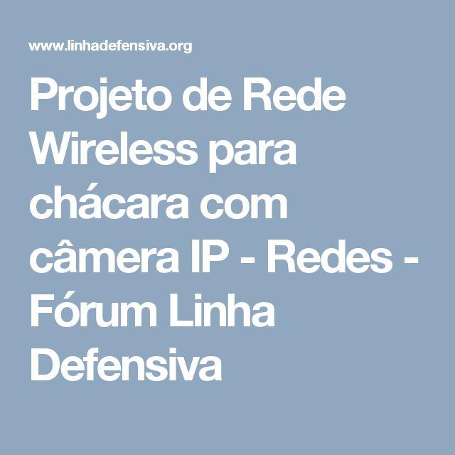 Projeto de Rede Wireless para chácara com câmera IP - Redes - Fórum Linha Defensiva