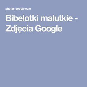 Bibelotki malutkie - Zdjęcia Google