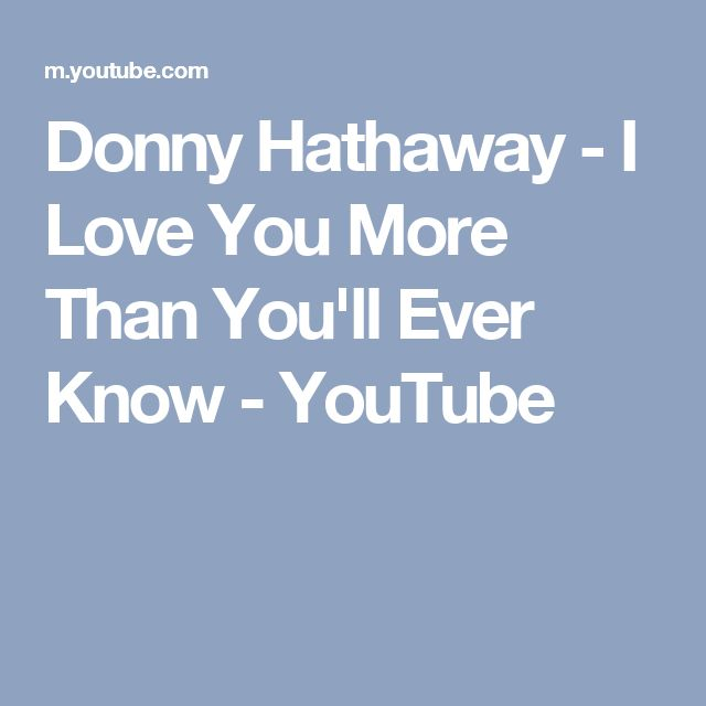 Donny Hathaway - I Love You More Than You'll Ever Know - YouTube