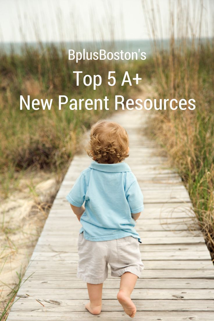 Top 5 A+ Parenting Resources and other helpful new parent advice.