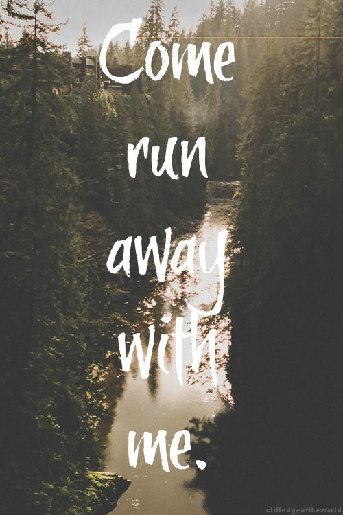 Lets run away, my love... somewhere new. A pace where we can start fresh, and make our own memories, together.
