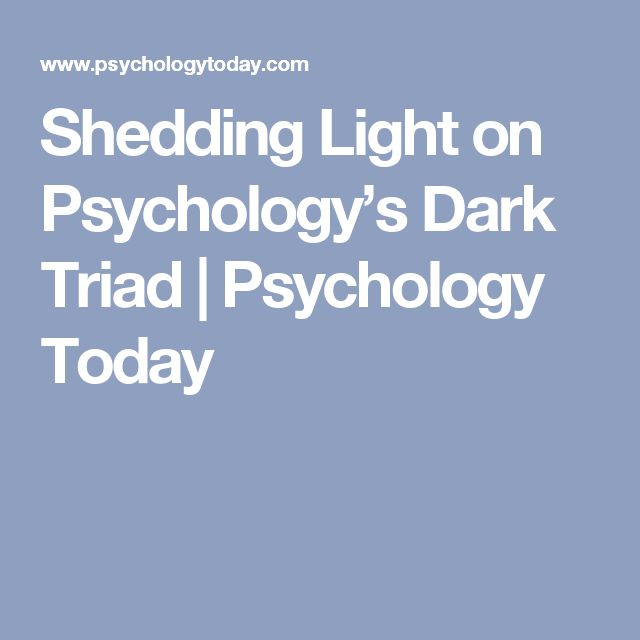 Shedding Light on Psychology's Dark Triad | Psychology Today