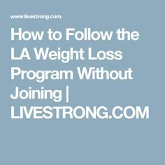 How to Follow the LA Weight Loss Program Without Joining | LIVESTRONG.COM
