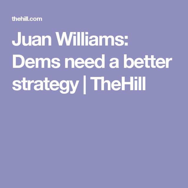 Juan Williams: Dems need a better strategy   TheHill