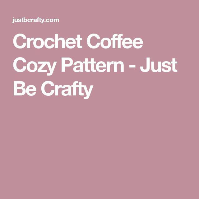 Crochet Coffee Cozy Pattern - Just Be Crafty