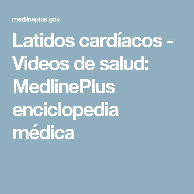 Latidos cardíacos - Videos de salud: MedlinePlus enciclopedia médica