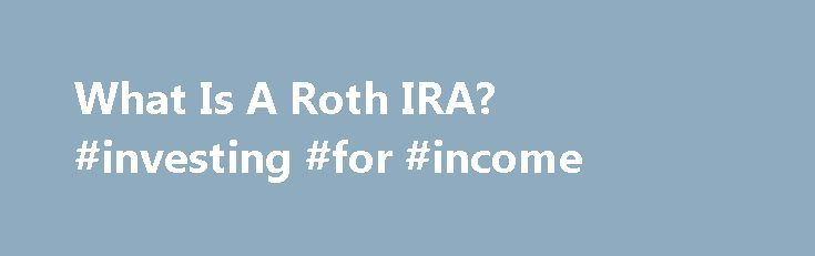 What Is A Roth IRA? #investing #for #income http://incom.nef2.com/2017/05/18/what-is-a-roth-ira-investing-for-income/  #roth ira income limit # Open an IRA. Let's get started. 100% of our Retirement Funds beat their 10-year Lipper average as of 6/30/16. * Account Service Fee An annual fee of $20 will be charged for each T. Rowe Price mutual fund account with a balance below $10,000. The account service fee, which is […]