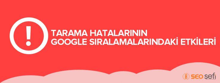 Tarama Hatalarının Google Sıralamasına Etkisi, Web sitelerinin tarama hataları belirli zamanlarda ciddi sıralama düşüşlerine neden olabilmektedir.