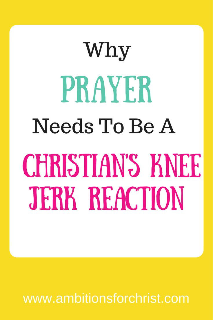 Why Prayer Needs To Be A Christian's Knee Jerk Reaction #Christian #prayer