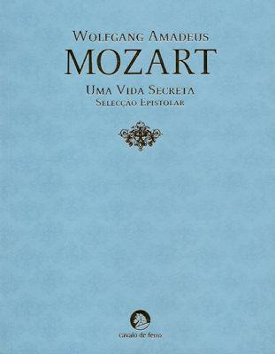 Mozart - uma vida epistolar. Wolfang Amadeus Mozart. Cavalo de Ferro. Livro da semana na Biblioteca (ESRDA). janeiro. 2015.
