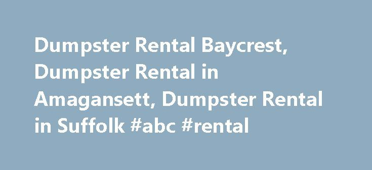 Dumpster Rental Baycrest, Dumpster Rental in Amagansett, Dumpster Rental in Suffolk #abc #rental http://renta.remmont.com/dumpster-rental-baycrest-dumpster-rental-in-amagansett-dumpster-rental-in-suffolk-abc-rental/  #dumpster rental # Dumpster Rentals – Suffolk County, New York Roll Off Dumpsters By D'Ancona Carting provides roll off dumpster rentals for your construction or home remodeling projects! No matter what the need is – we can help you with the perfect size trash container. All of…