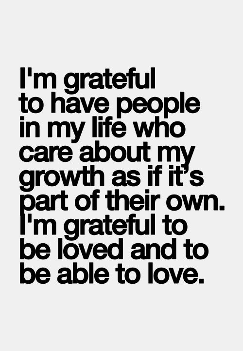 """I'm grateful to have people in my life who care about my growth..."""