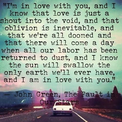 John Green Love Quotes: I'm In Love With You, And I Know That Love Is Just A Shout