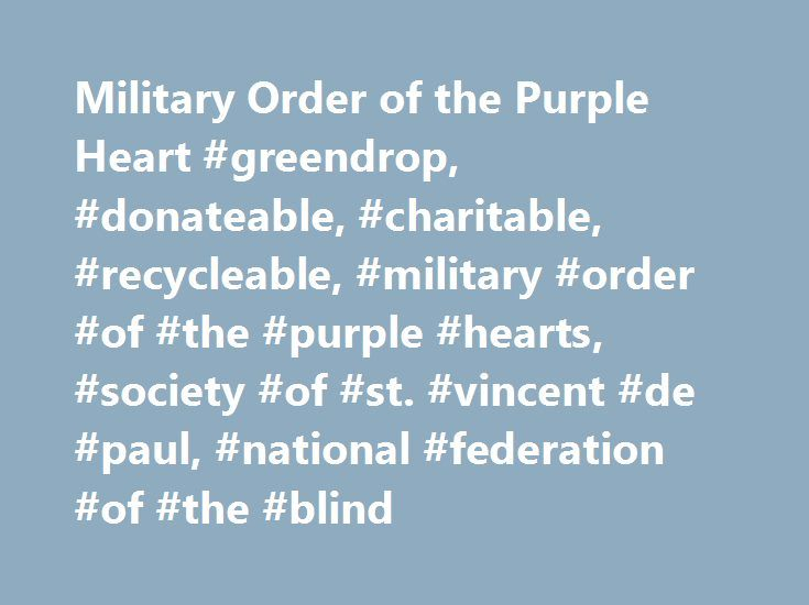 Military Order of the Purple Heart #greendrop, #donateable, #charitable, #recycleable, #military #order #of #the #purple #hearts, #society #of #st. #vincent #de #paul, #national #federation #of #the #blind http://malta.nef2.com/military-order-of-the-purple-heart-greendrop-donateable-charitable-recycleable-military-order-of-the-purple-hearts-society-of-st-vincent-de-paul-national-federation-of-the/  # Military Order of the Purple Heart Do you have objects you were interested in donating to…