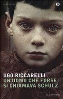 Ugo Riccarelli, Un uomo che forse si chiamava Schulz