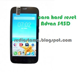 Cara Hard Reset Advan S45D