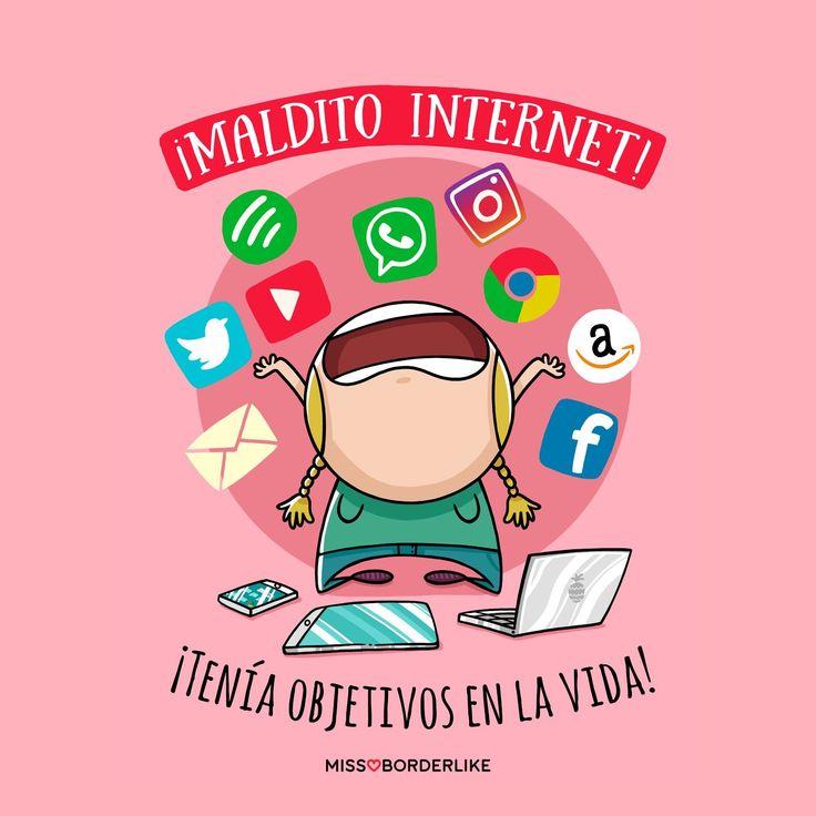 Maldito internet, tenía objetivos en la vida... #DíainternacionaldeInternet #frases #humor #funny #divertidas #graciosas #internet #mujeres