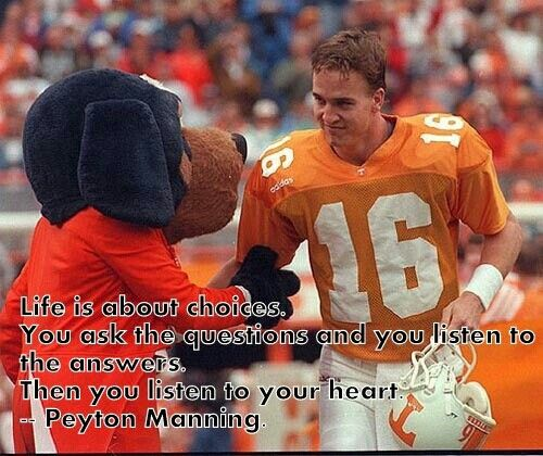 Life is about choices. You ask the questions and you listen to the answers. Then you listen to your heart. -Peyton Manning