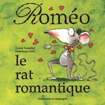 Roméo, le rat romantique, Carole Tremblay, illust. Dominique Jolin, Dominique et compagnie (ALBUM) - Roméo désire plus que tout conquérir le cœur de Juliette. Il part donc en quête d'un présent digne de sa bien-aimée. Sa route croisera celle des écureuils amateurs de cacahuètes...