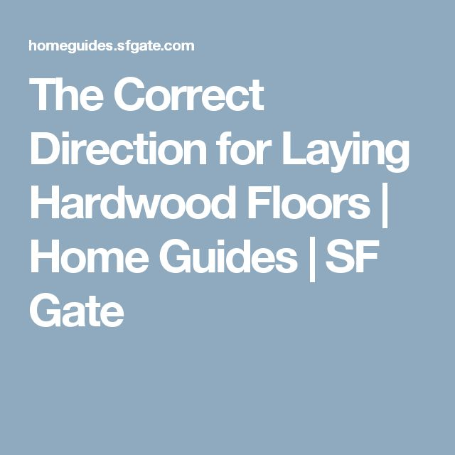The Correct Direction for Laying Hardwood Floors | Home Guides | SF Gate