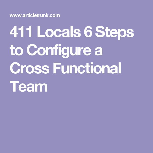 411 Locals 6 Steps to Configure a Cross Functional Team