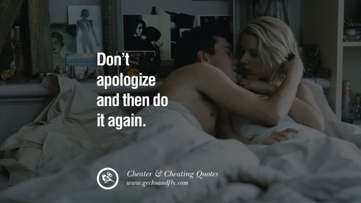 Don't apologize and then do it again. 60 Quotes On Cheating Boyfriend And Lying Husband