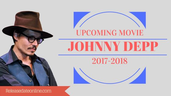 Johnny Depp upcoming movie release date and reviews 2017-18 he is the popular actor in Hollywood the list of johnny Depp upcoming movie 2017-18 listed