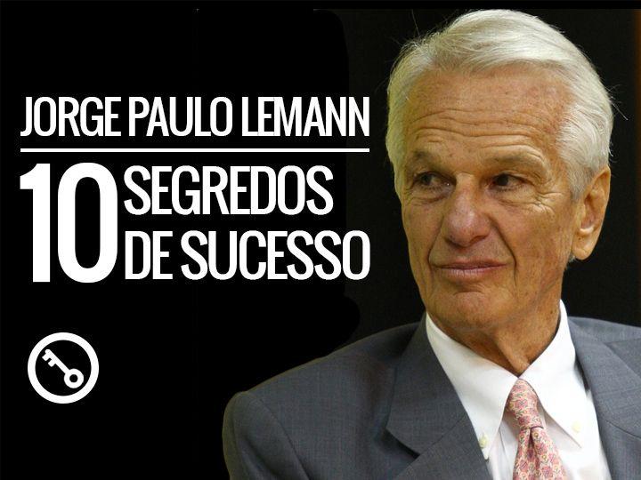 Jorge Paulo Lemann – 10 Segredos de Sucesso