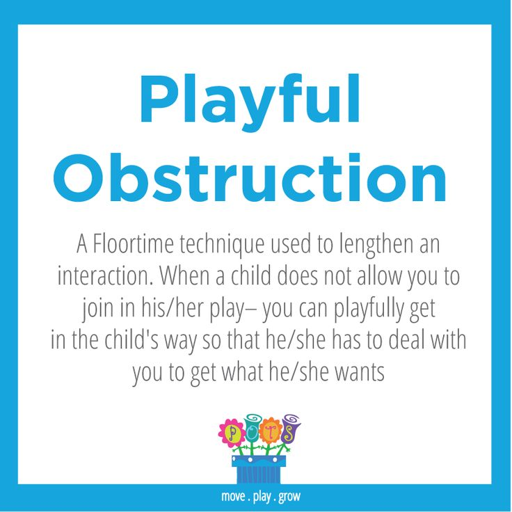 Playful Obstruction: A Floortime Technique Used To Lengthen An Interaction.  When A Child Does